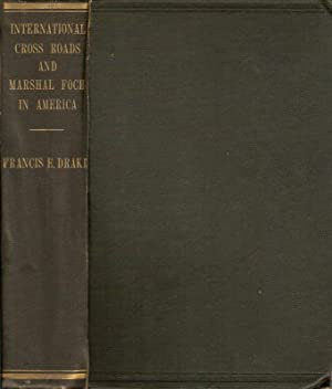INTERNATIONAL CROSS ROADS AND MARSHAL FOCH IN AMERICA.: Drake, Lt. Col. Francis E.