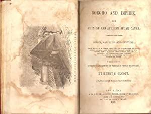 SORGHO AND IMPHEE, THE CHINESE AND AFRICAN SUGAR CANES. A TREATISE UPON THEIR ORIGIN, VARIETIES AND...