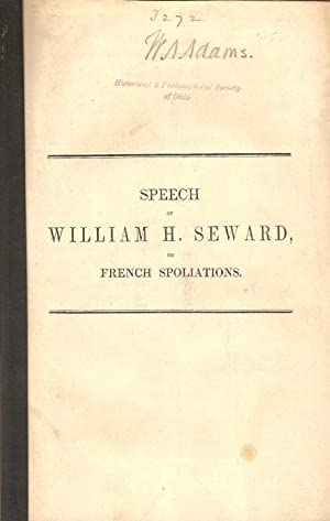 SPEECH OF WILLIAM H. SEWARD, ON THE CLAIMS OF AMERICAN MERCHANTS FOR INDEMNITIES FOR FRENCH ...