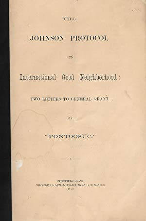 THE JOHNSON PROTOCOL and INTERNATIONAL GOOD NEIGHBORHOOD: TWO LETTERS TO GENERAL GRANT BY PONTOOSUC...