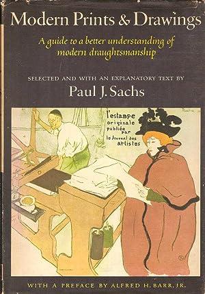 MODERN PRINTS & DRAWINGS. A GUIDE TO: Sachs, Paul J.