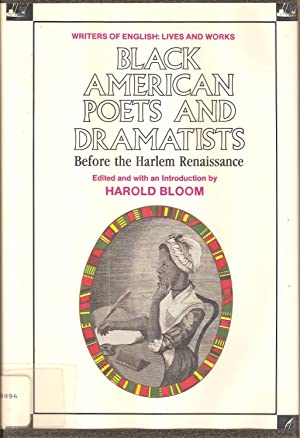 BLACK AMERICAN POETS AND DRAMATISTS BEFORE THE: Bloom, Harold.