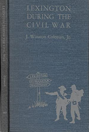LEXINGTON DURING THE CIVIL WAR.: Coleman, J. Winston, Jr.