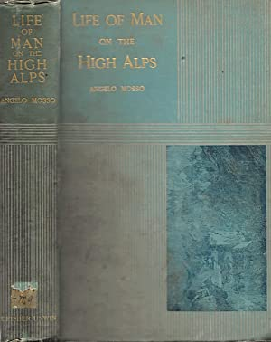 LIFE OF MAN ON THE HIGH ALPS.: Mosso, Angelo.