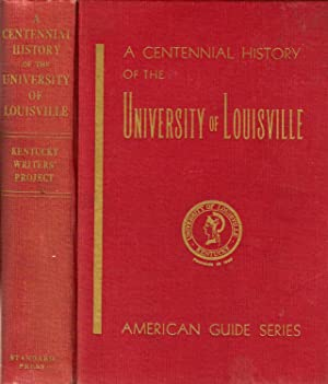 A CENTENNIAL HISTORY OF THE UNIVERSITY OF LOUISVILLE.: WPA.