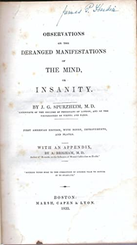 OBSERVATIONS ON THE DERANGED MANIFESTATIONS OF THE MIND, OR INSANITY.: Spurzheim, J. G., M.D.