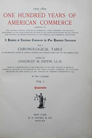 1795-1895. ONE HUNDRED YEARS OF AMERICAN COMMERCE CONSISTING OF ONE HUNDRED ORIGINAL ARTICLES ON ...