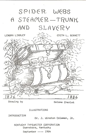 SPIDER WEBS A STEAMER TRUNK AND SLAVERY 1826-1886.: Lindley, Lenora and Edith L. Bennett.