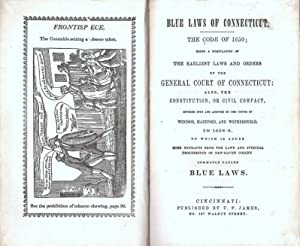 BLUE LAWS OF CONNECTICUT. THE CODE OF 1650; BEING A COMPILATION OF THE EARLIEST LAWS AND ORDERS OF ...