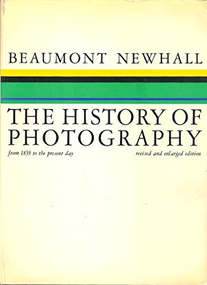 THE HISTORY OF PHOTOGRAPHY FROM 1839 TO: Newhall, Beaumont.