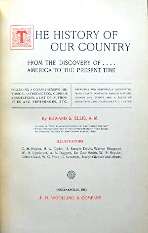 THE HISTORY OF OUR COUNTRY FROM THE DISCOVERY OF AMERICA TO THE PRESENT TIME.: Ellis, Edward S.