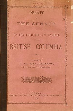 DEBATE IN THE SENATE ON THE RESOLUTIONS RESPECTING BRITISH COLUMBIA.: Bourinot, J. G.