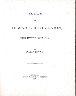 SONGS OF THE WAR FOR THE UNION, THE MYSTIC ISLE, ETC.: Bevan, Philip.