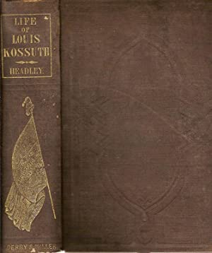 THE LIFE OF LOUIS KOSSUTH, GOVERNOR OF: Headley, P.C.