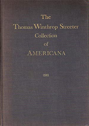 THE CELEBRATED COLLECTION OF AMERICANA FORMED BY THE LATE THOMAS WINTHROP STREETER. INDEX.