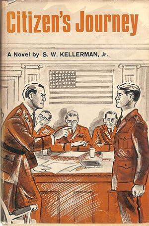 CITIZEN'S JOURNEY. A NOVEL OF CIVILIAN-SOLDIERS IN WORLD WAR II.: Kellerman, S. W., Jr.