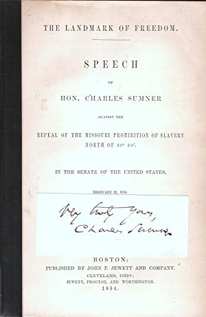 THE LANDMARK OF FREEDOM. SPEECH OF HON. CHARLES SUMNER AGAINST THE REPEAL OF THE MISSOURI ...