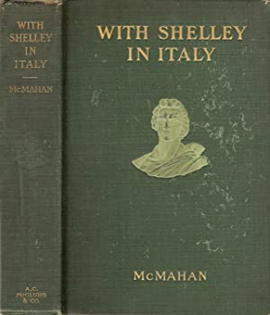 WITH SHELLEY IN ITALY. BEING A SELECTION: McMahan, Anna Benneson.