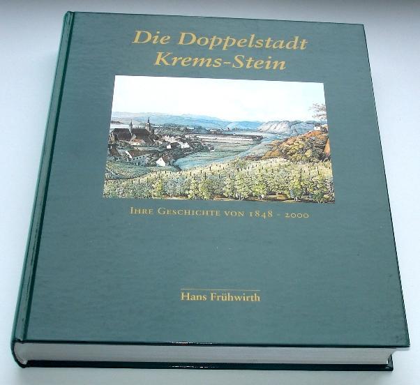 Die Doppelstadt Krems-Stein : ihre Geschichte von 1848 - 2000. [Hrsg.: Kulturamt der Stadt Krems, Archivdirektor],