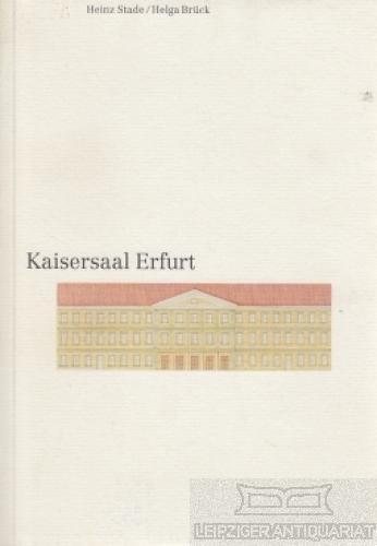 Kaisersaal Erfurt. Ein historischer Streifzug. - Stade, Heinz; Brück, Helga.