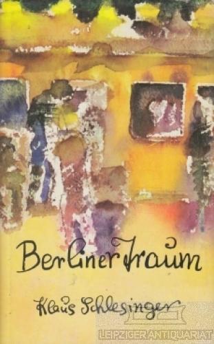 Berliner Traum. Fünf Geschichten.: Schlesinger, Klaus.