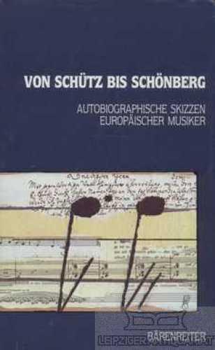 Von Schütz bis Schönberg. Autobiographische Skizzen europäischer Musiker. - Ermen, Reinhard (Hrsg.).