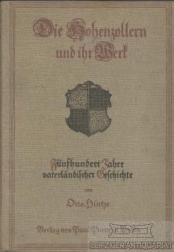 Die Hohenzollern und ihr Werk. Fünfhundert Jahre: Hintze, Otto.