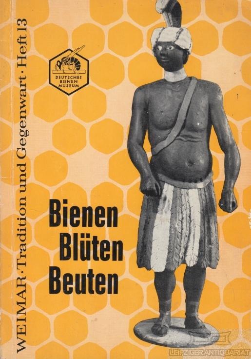 Bienen Blüten Beuten. Entwicklung und Bedeutung der: Schwartz, Georg und