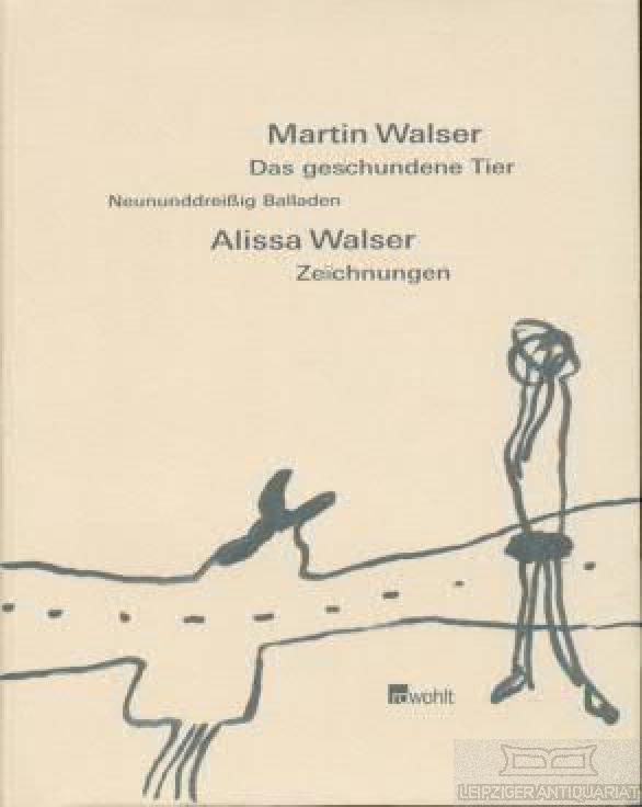 Das geschundene Tier. Neunundreissig Balladen.: Walser, Martin.