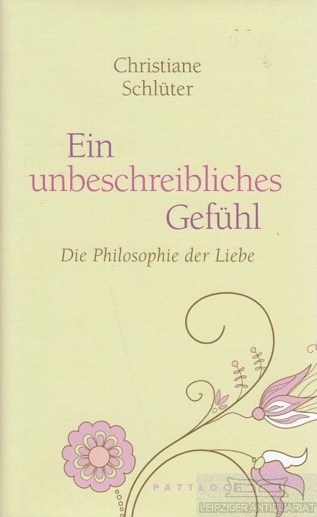 Ein unbeschreibliches Gefühl. Die Philosophie der Liebe. - Schlüter, Christian.