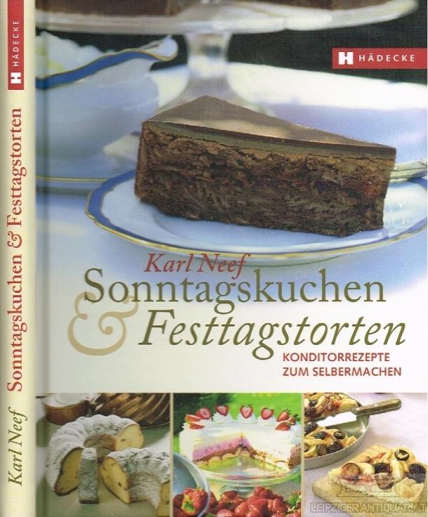 Sonntagskuchen und Festtagstorten. Konditorrezepte zum Selbermachen.: Neef, Karl.