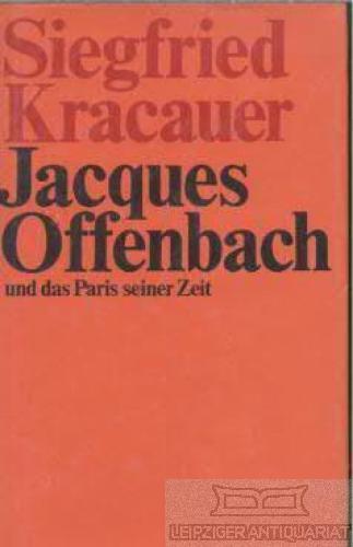 Jacques Offenbach. und das Paris seiner Zeit.: Kracauer, Siegfried.