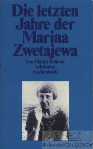 Die letzten Jahre der Marina Zwetajewa. - Belkina, Marija.
