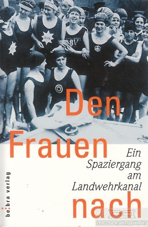Den Frauen nach. Ein Spaziergang am Landwehrkanal. - Carstens, Cornelia; Luikenga, M. u.a. (Hg.).