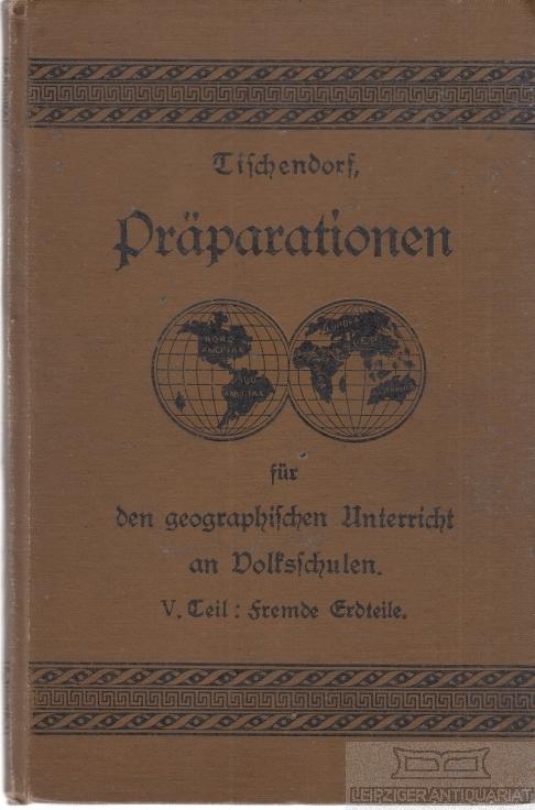 Präparationen für den geographichen Unterricht an Volksschulen: Tischendorf, Julius.