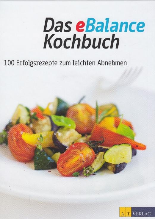 Das eBalance Kochbuch. 100 Erfolgsrezepte zum leichten Abnehmen. - Ellenberger, Ruth (Hrsg.).