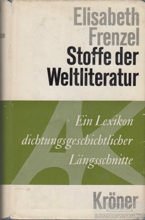 Stoffe der Weltliteratur. Ein Lexikon dichtungsgeschichtlicher Längsschnitte.: Frenzel, Elisabeth.
