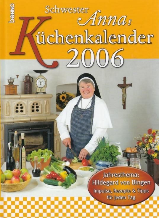 Schwester Annas Küchenkalender 2006. Jahresthema: Hildegard von Bingen. Impulse, Rezepte & Tipps für jeden Tag. - Schwester Anna.