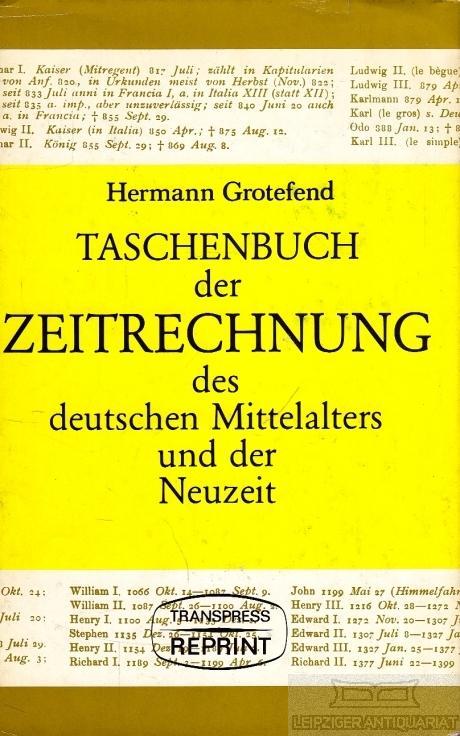 Taschenbuch der Zeitrechnung der deutschen Mittelalters und: Grotefend, Hermann.