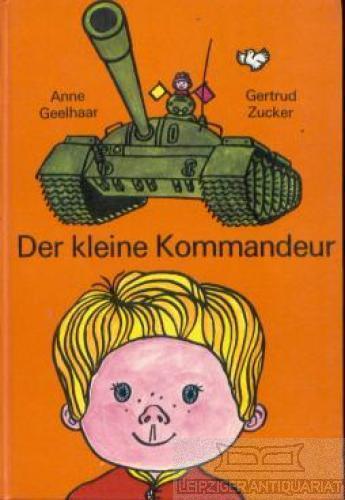 Der kleine Kommandeur. Die Geschichte von Flo,: Geelhaar, Anne.