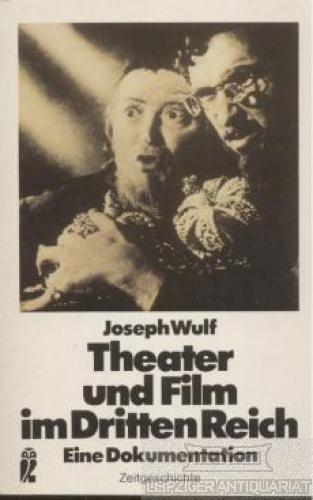 Theater und Film im Dritten Reich. Eine Dokumentation. - Wulf, Joseph.