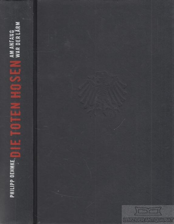 Die Toten Hosen - Am Anfang war: Oehmke, Philipp.
