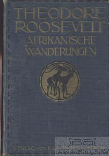 Afrikanische Wanderungen eines Naturforschers und Jägers.: Roosevelt, Theodore.