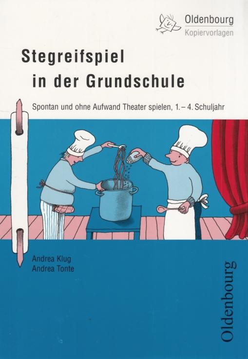 Stegreifspiel in der Grundschule. Spontan und ohne Aufwand Theater spielen, 1.-4. Schuljahr. - Klug, Andrea / Tonte, Andrea.