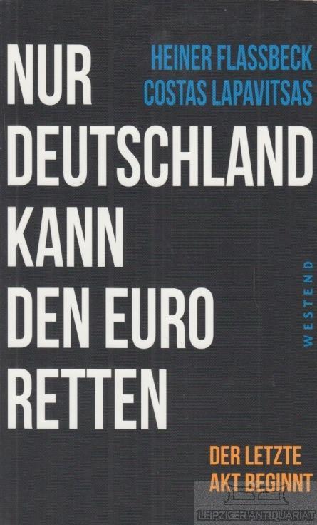 Nur Deutschland kann den Euro retten. Der letzte Akt beginnt.