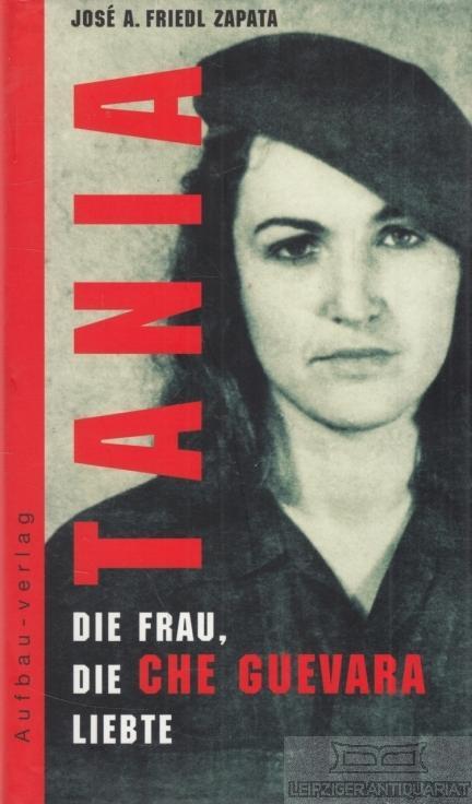 Tania. Die Frau, die Che Guevara liebte. - Zapata, Jose A. Friedl.