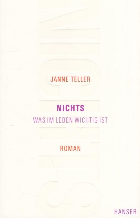 Nichts. Was im Leben wichtig ist. Roman.: Teller, Janne.