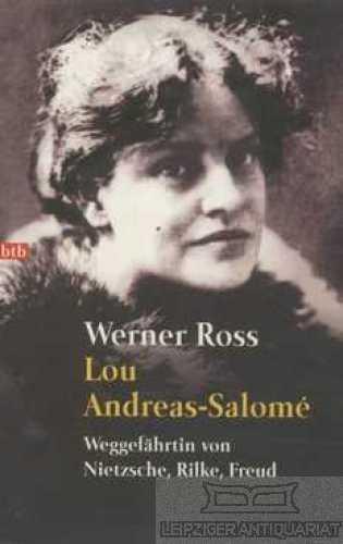 Lou Andreas- Salome. Weggefährtin von Nietzsche, Rilke, Freud.