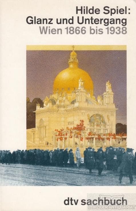 Glanz und Untergang. Wien 1866 bis 1938. - Spiel, Hilde.