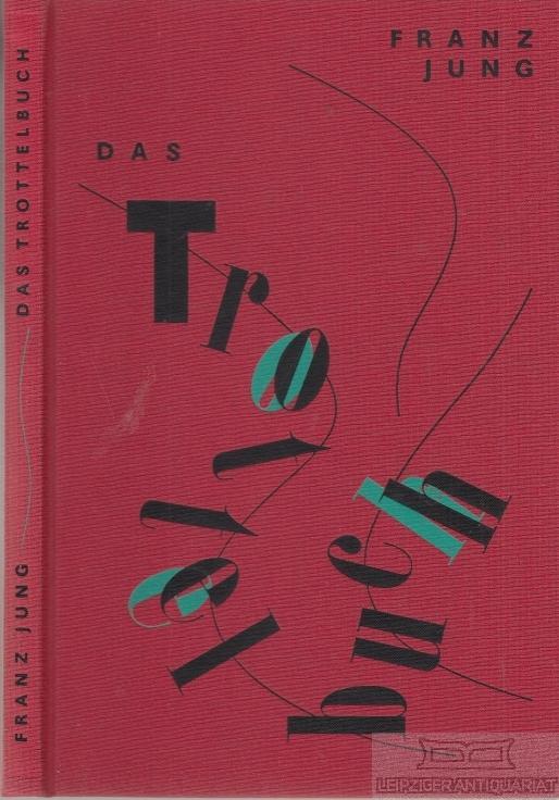Das Trottelbuch. Mit fünf mehrfarbigen Originaltransparentlithographien und: Jung, Franz.